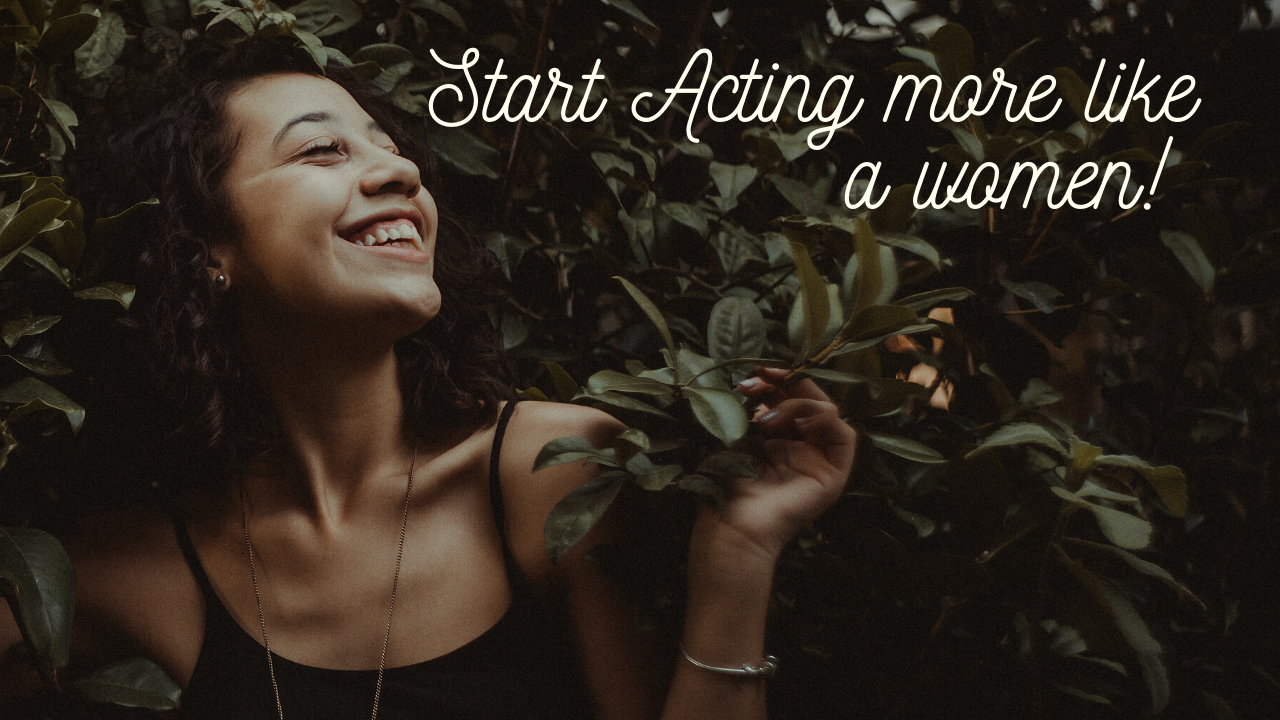start-acting-more-like-a-woman